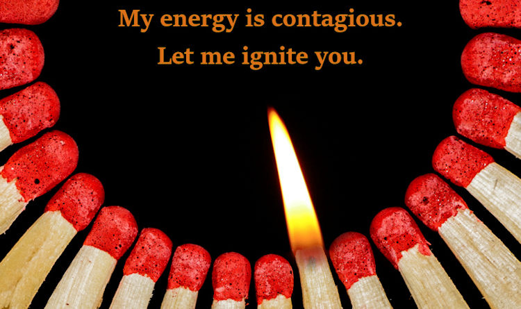 My energy is contagious.